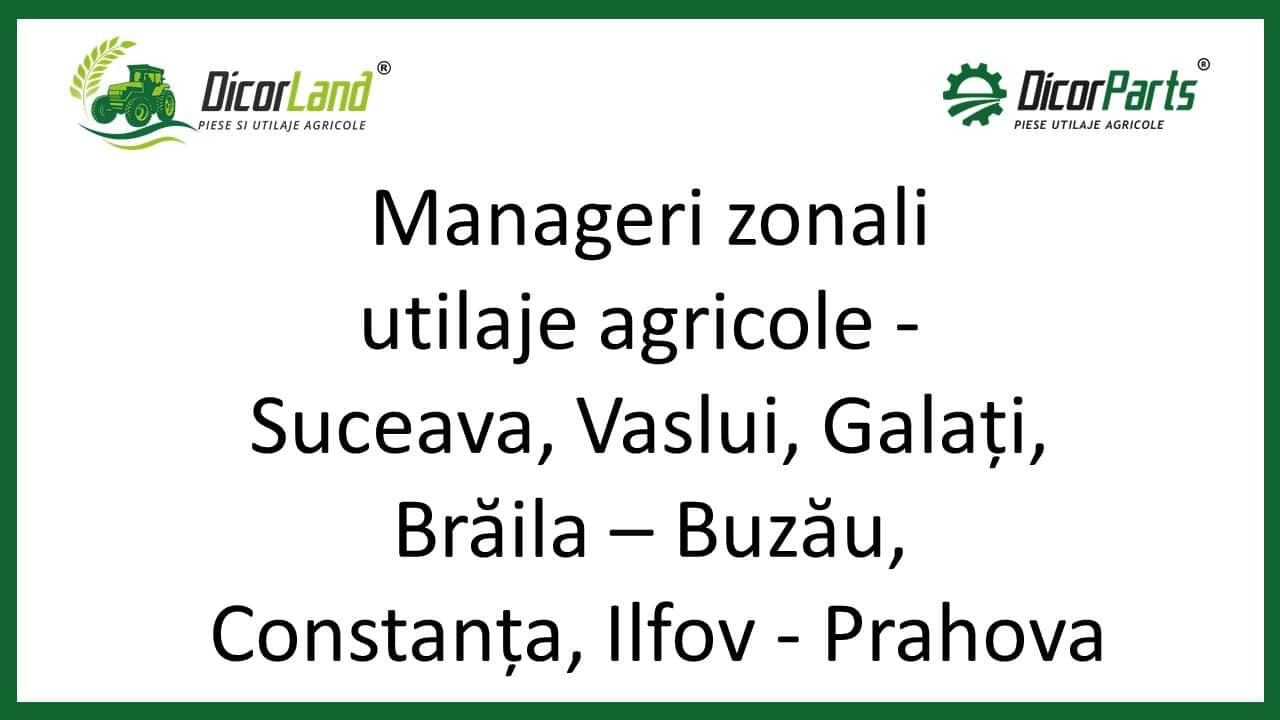 Manageri zonali utilaje agricole, pentru judetele Suceava, Vaslui, Galati, Braila – Buzau, Tulcea, Constanta, Ilfov – Prahova